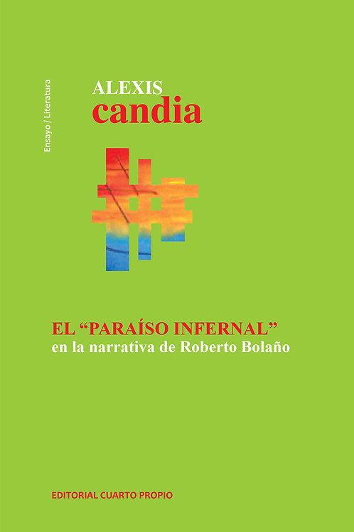 """El """"paraíso infernal"""" en la narrativa de Roberto Bolaño / Alexis Candia"""