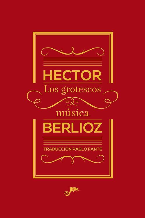 Los grotescos de la música / Hector Berlioz