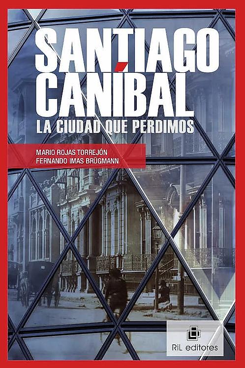 Santiago caníbal / Mario Rojas Torrejón y Fernando Imas Brügmann
