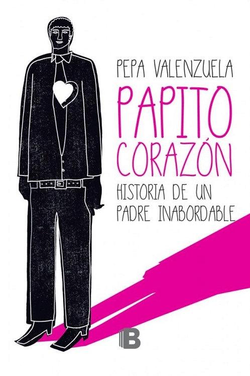 Papito corazón. Historia de un padre inabordable / Pepa Valenzuela