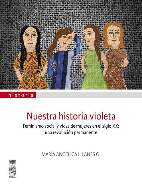 Nuestra historia violeta / María Angélica Illanes Oliva