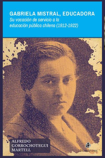 Gabriela Mistral, educadora / Alfredo Gorrochotegui Martell