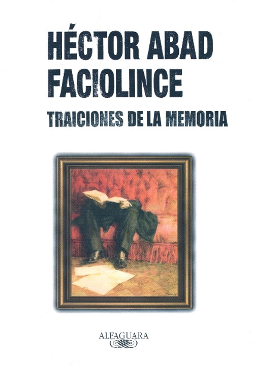 Traiciones de la memoria / Héctor Abad Faciolince