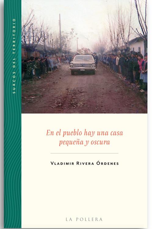 En el pueblo hay una casa pequeña y oscura / Vladimir Rivera O.