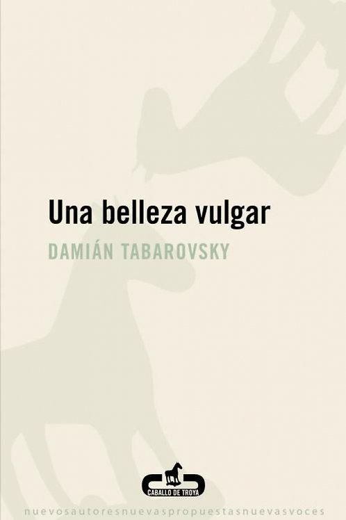 Una belleza vulgar / Damián Tabarovsky
