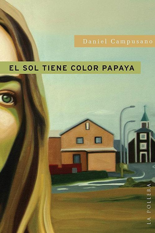El sol tiene color papaya / Daniel Campusano