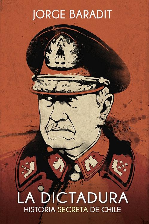 La dictadura. Historia secreta de Chile / Jorge Baradit