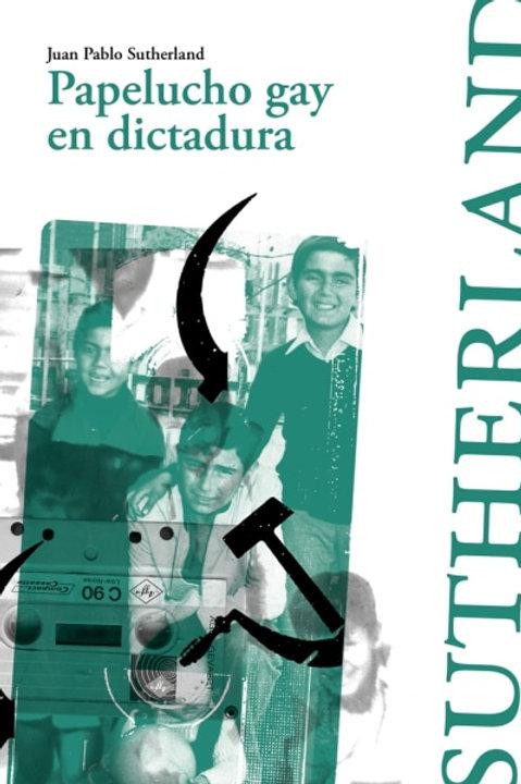 Papelucho gay en dictadura / Juan Pablo Sutherland