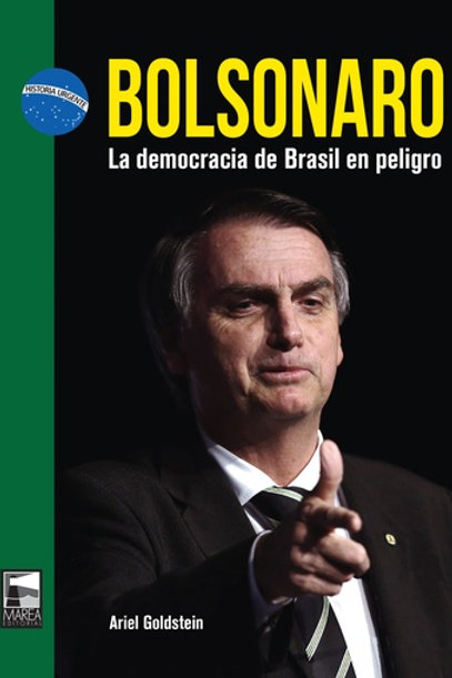 Bolsonaro. La democracia de Brasil en peligro / Ariel Goldstein