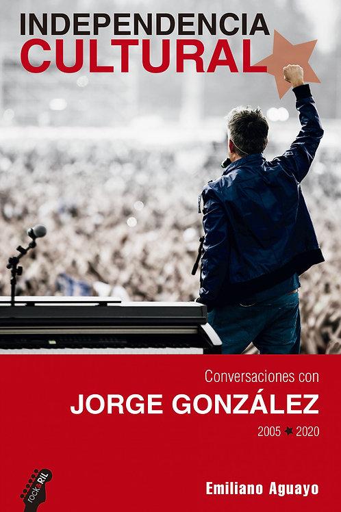 Independencia cultural. Conversaciones con Jorge González / Emiliano Aguayo