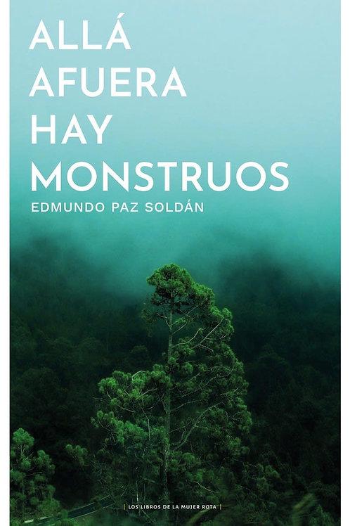Allá afuera hay monstruos / Edmundo Paz Soldán