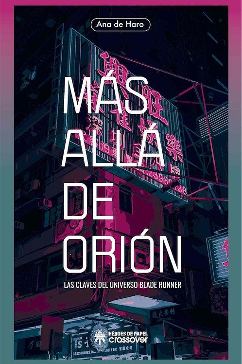 Más allá de Orión. Las claves del universo de Blade Runner / Ana de Haro