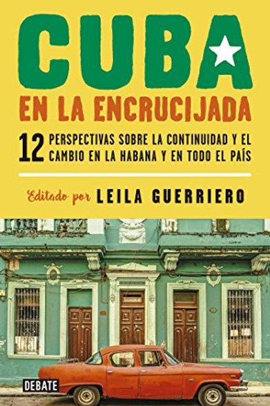 Cuba en la encrucijada / Leila Guerriero (editora)