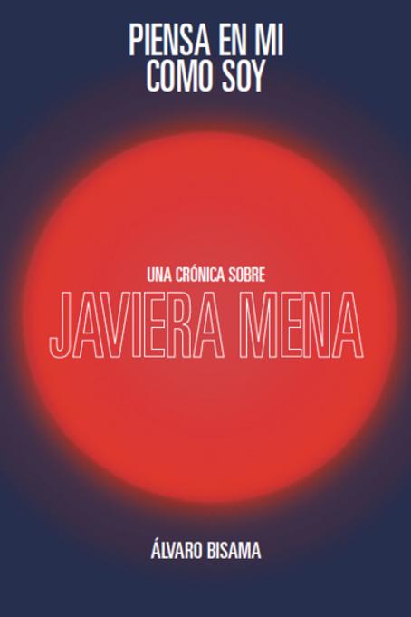 Piensa en mí como soy. Una crónica sobre Javiera Mena / Álvaro Bisama