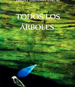 """""""Todos los árboles"""", el singular poemario de escritura minimalista de Isabel Baboun / El Mostrador"""