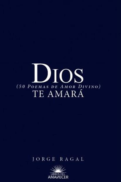 Dios te amará. 50 poemas de amor divino / Jorge Ragal