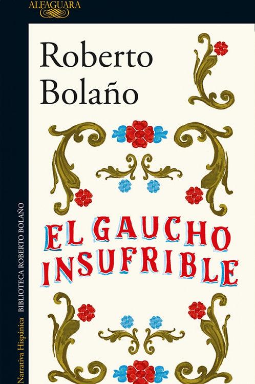 El gaucho insufrible / Roberto Bolaño