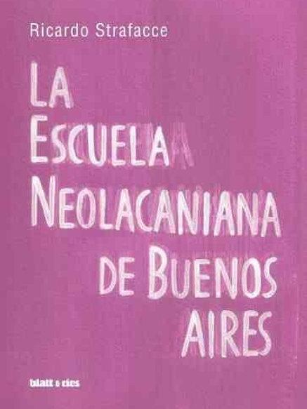 La Escuela Neolacaniana de Buenos Aires / Ricardo Strafacce