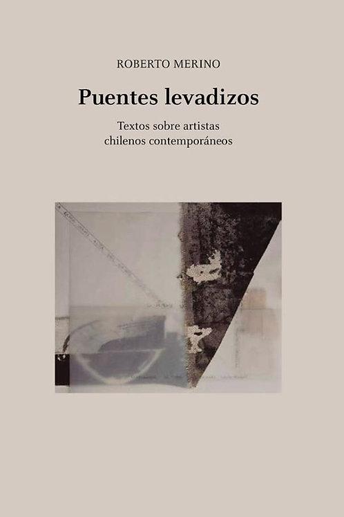 Puentes levadizos. Textos sobre artistas chilenos contemporáneos / R. Merino
