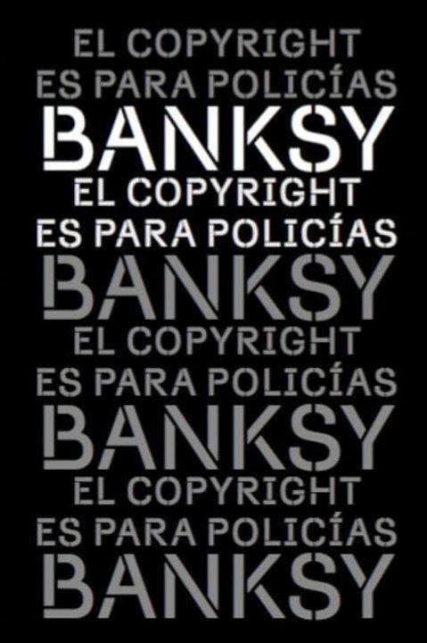 El copyright es para policías / Bansky