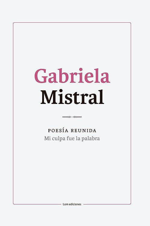 Mi culpa fue la palabra / Gabriela Mistral