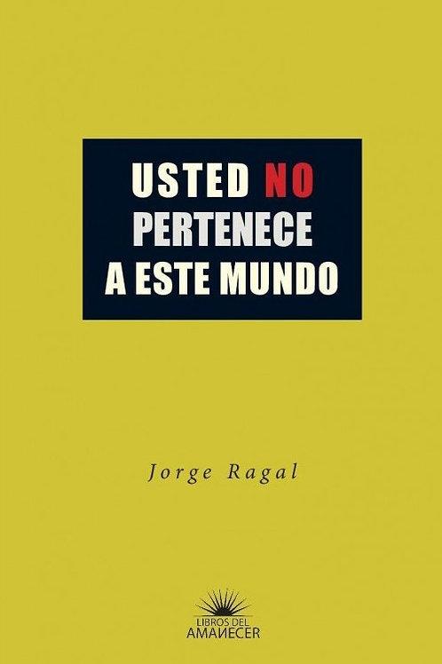 Usted no pertenece a este mundo / Jorge Ragal