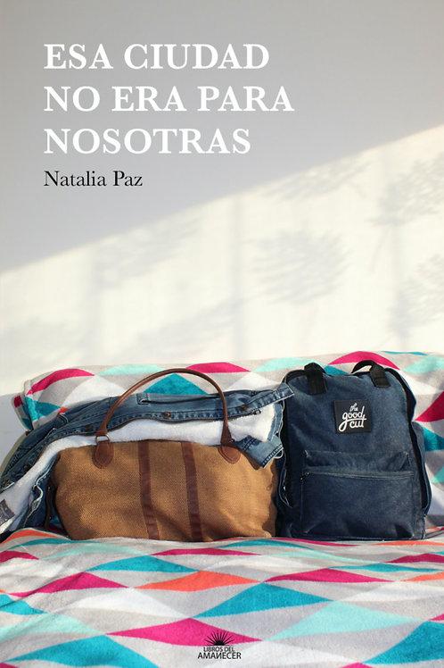Esa ciudad no era para nosotras / Natalia Paz
