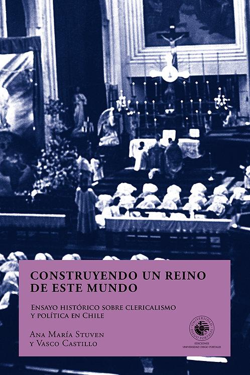 Construyendo un reino de este mundo / Ana María Stuven y Vasco Castillo