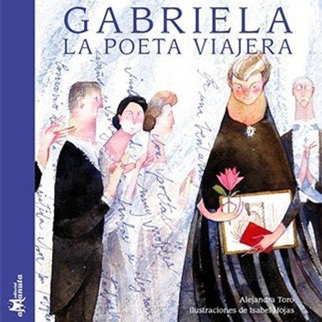 Gabriela, la poeta viajera / Alejandra Toro