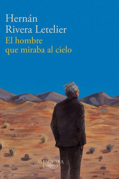 El hombre que miraba al cielo / Hernán Rivera Letelier