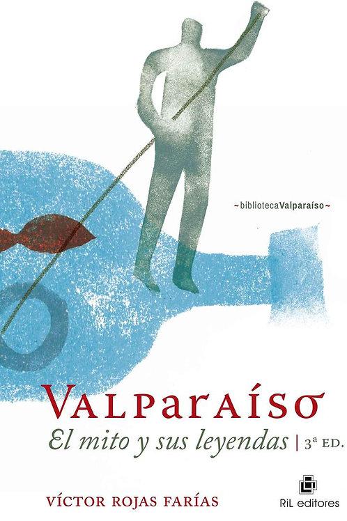 Valparaíso, el mito y sus leyendas (3ra edición) / Víctor Rojas