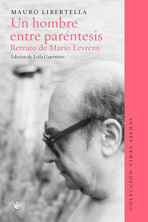 Un hombre entre paréntesis. Retrato de Mario Levrero / Mauro Libertella