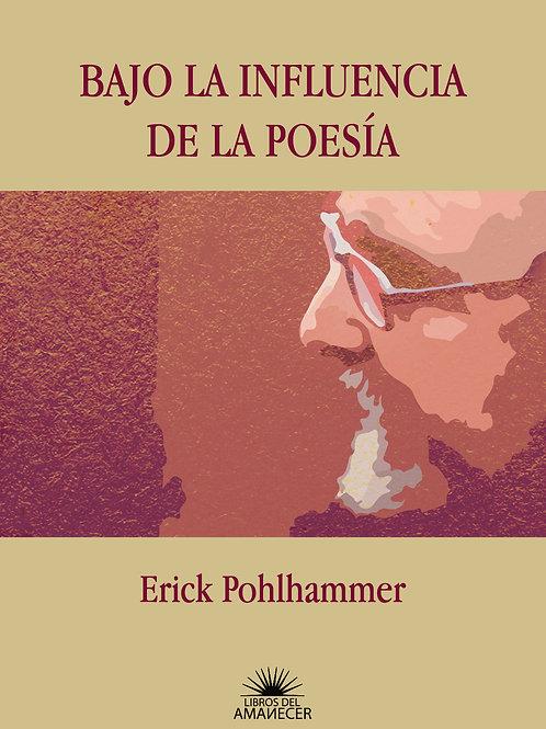 Bajo la influencia de la poesía / Erick Pohlhammer