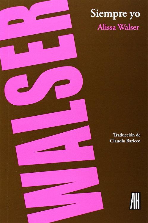 Siempre yo / Alissa Walser