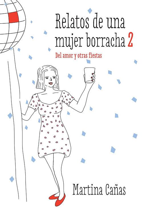 Relatos de una mujer borracha 2 / Martina Cañas