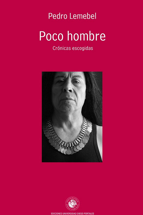 Poco hombre / Pedro Lemebel