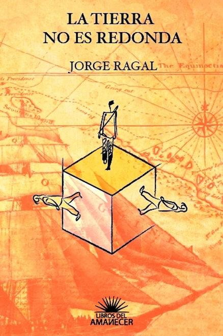 La Tierra no es redonda / Jorge Ragal