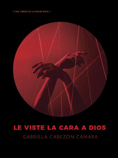 Le viste la cara a Dios / Gabriela Cabezón Cámara