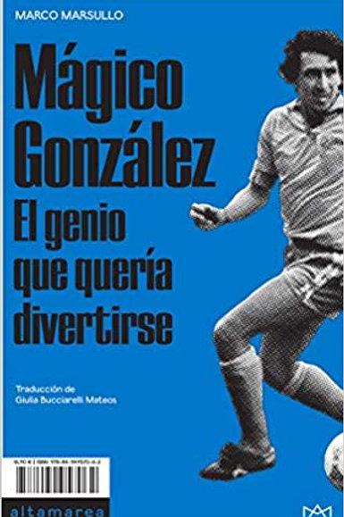 Mágico González, el genio que quería divertirse / Marco Marsullo