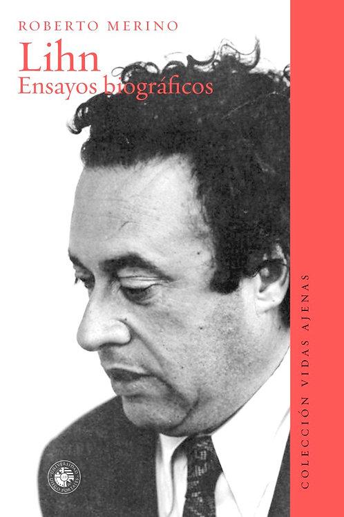 Lihn. Ensayos biográficos / Roberto Merino