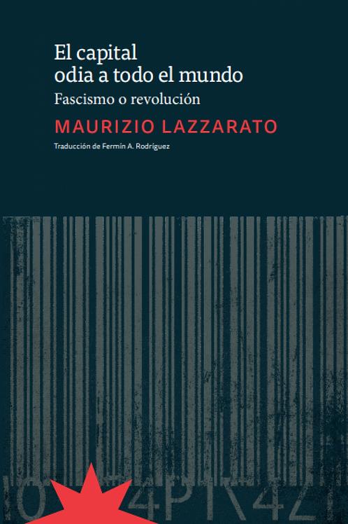 El capital odia a todo el mundo /  Maurizio Lazzarato