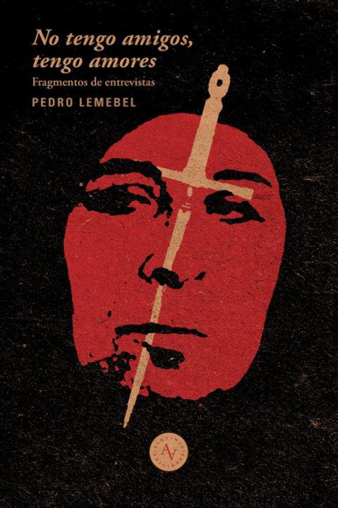 No tengo amigos, tengo amores / Pedro Lemebel