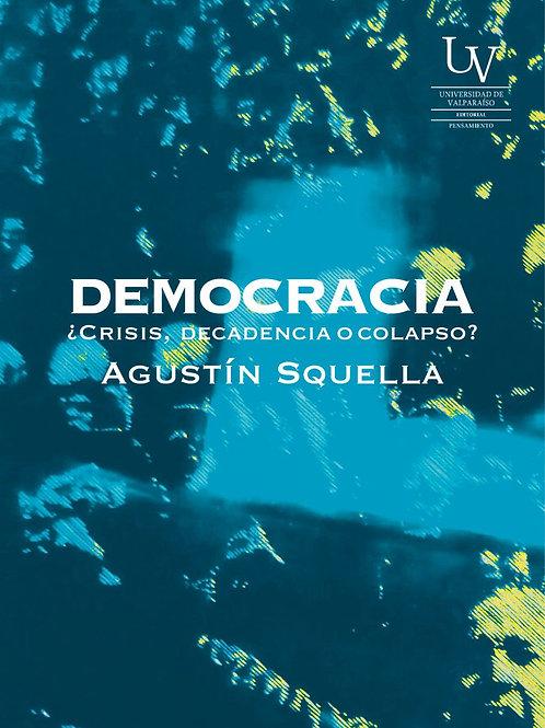 Democracia ¿crisis, decadencia o colapso? / Agustín Squella