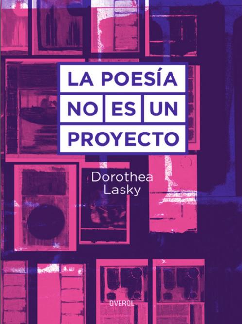 La poesía no es un proyecto / Dorothea Lasky