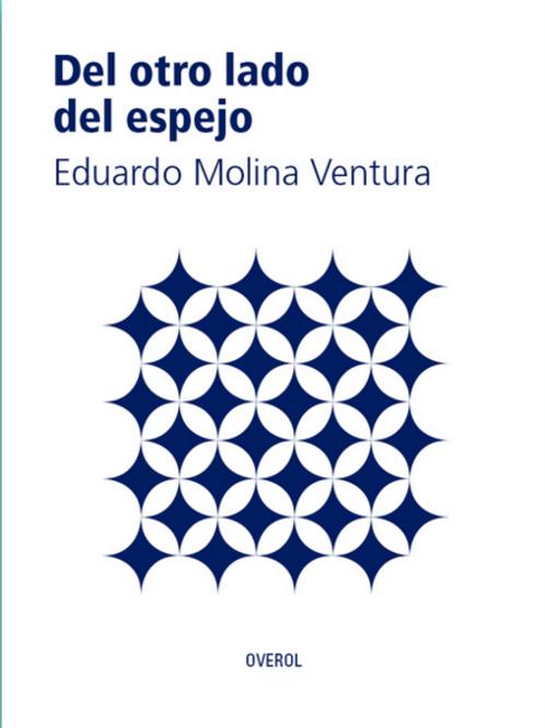 Al otro lado del espejo / Eduardo Molina Ventura