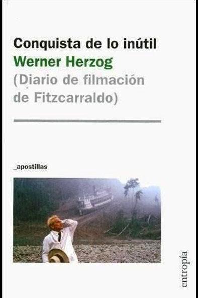 Conquista de lo inútil / Werner Herzog