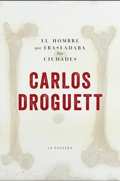 El hombre que trasladaba las ciudades / Carlos Droguett