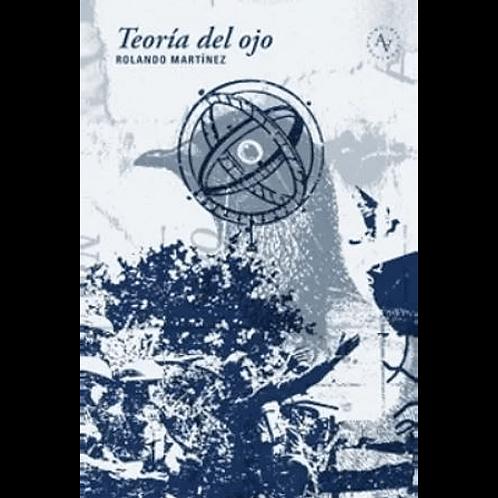 Teoría del ojo / Rolando Martínez