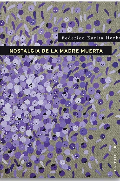 Nostalgia de la madre muerta / Federico Zurita