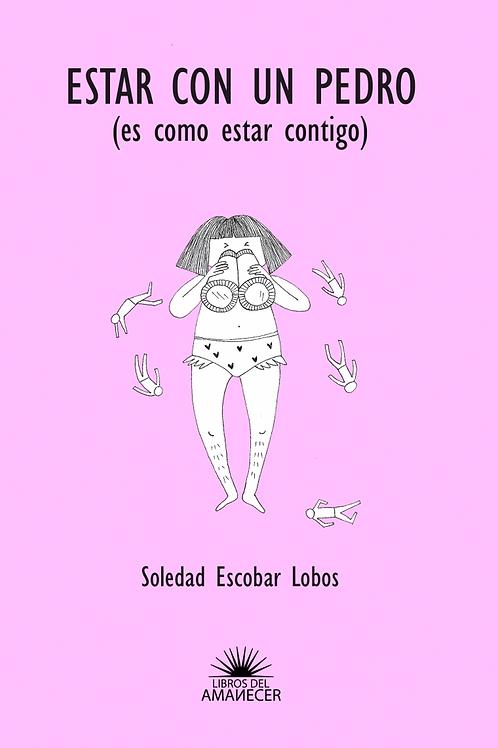 Estar con un Pedro (es como estar contigo) / Soledad Escobar Lobos